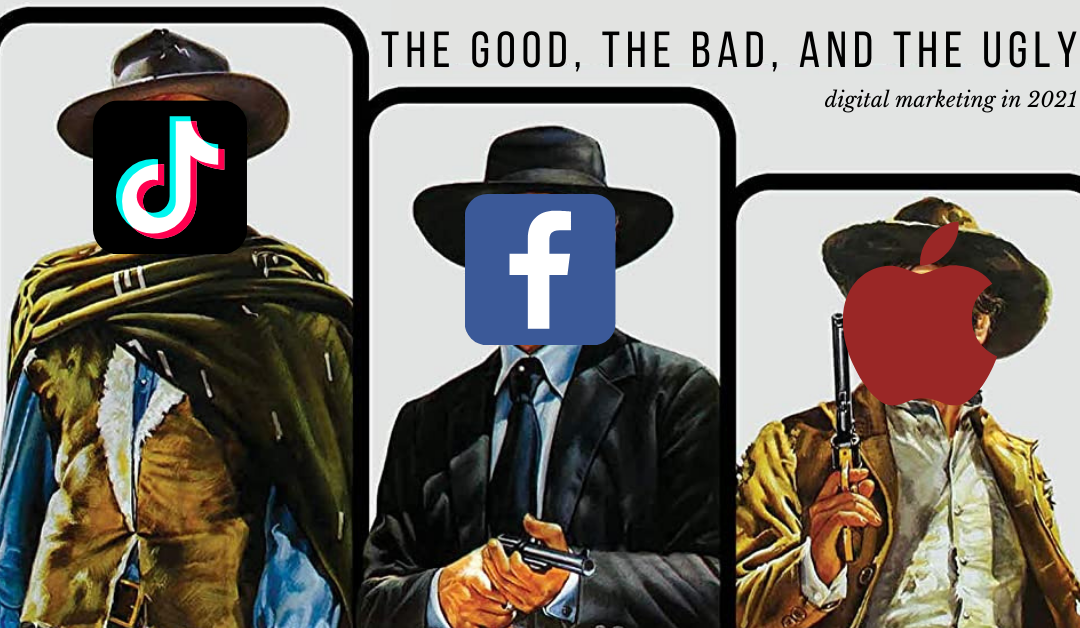 Digital Marketing in 2021: The Good, The Bad and The Ugly